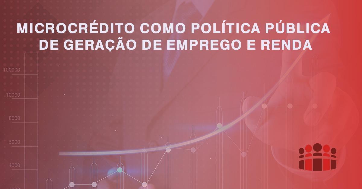 MICROCRÉDITO COMO POLÍTICA PÚBLICA DE GERAÇÃO DE EMPREGO E RENDA