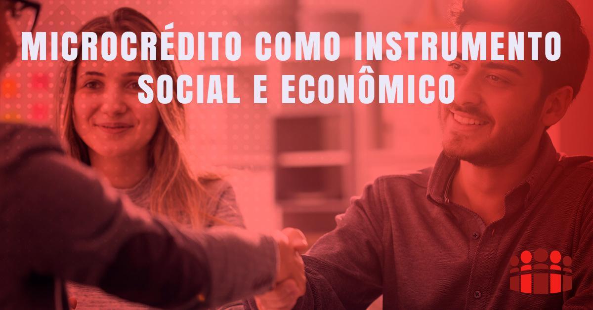MICROCRÉDITO COMO INSTRUMENTO SOCIAL E ECONÔMICO
